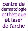 CENTRE DE CENTRE DE DERMATOLOGIE ESTHETIQUE ET LASER DE L ARCHE,Médecine Esthétique sur Montpellier (Languedoc-Roussillon)
